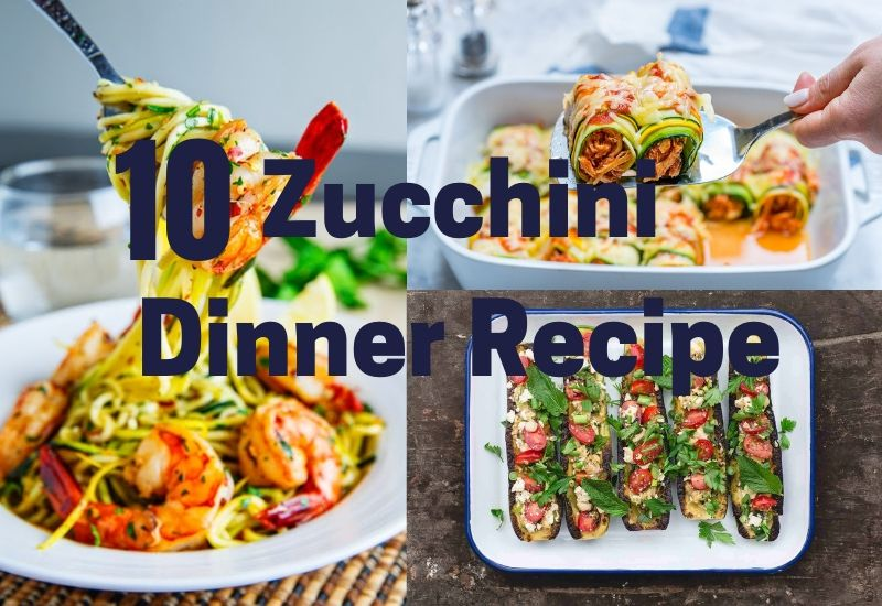 10 Zucchinni dinner recipe