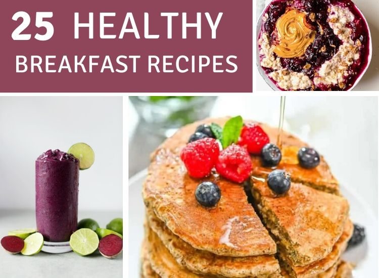 25 Healthy and easy Breakfast recipes for healthy life.