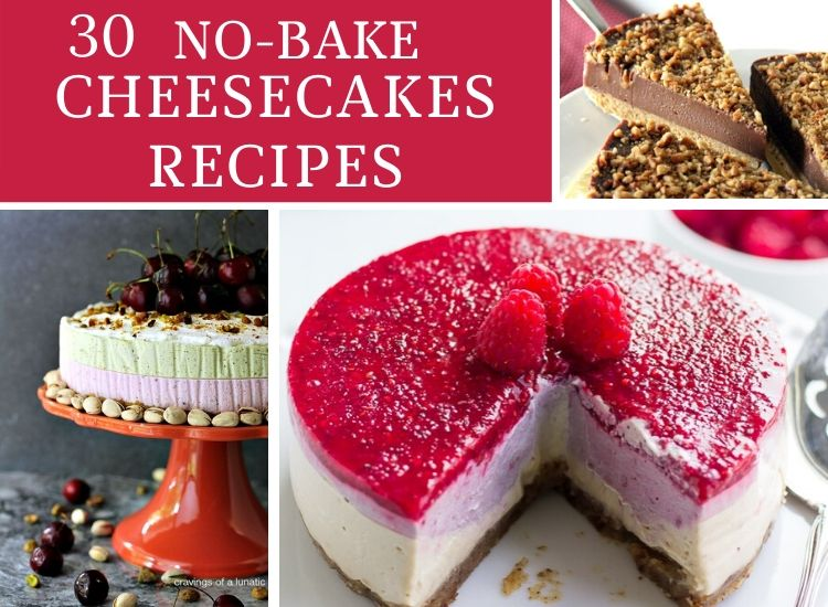 30 nobake cheesecake recipes that are mindblowing